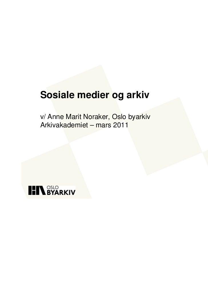 Sosiale medier og arkivv/ Anne Marit Noraker, Oslo byarkivArkivakademiet – mars 2011