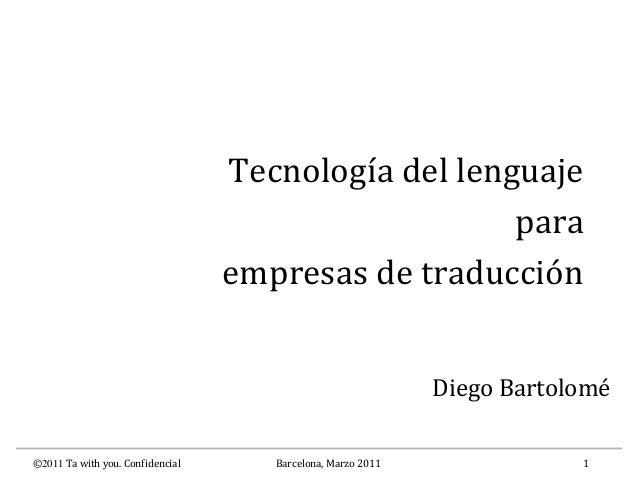 ©2011 Ta with you. Confidencial Barcelona, Marzo 2011 1Tecnología del lenguajeparaempresas de traducciónDiego Bartolomé