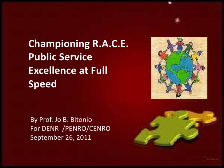 Championing R.A.C.E. Public Service Excellence at Full Speed<br />By Prof. Jo B. Bitonio<br />For DENR  /PENRO/CENRO<br />...
