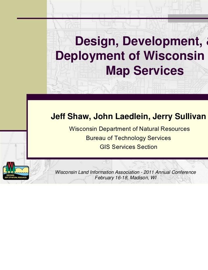 Design, Development, & Deployment of Wisconsin DNR         Map ServicesJeff Shaw, John Laedlein, Jerry Sullivan       Wisc...