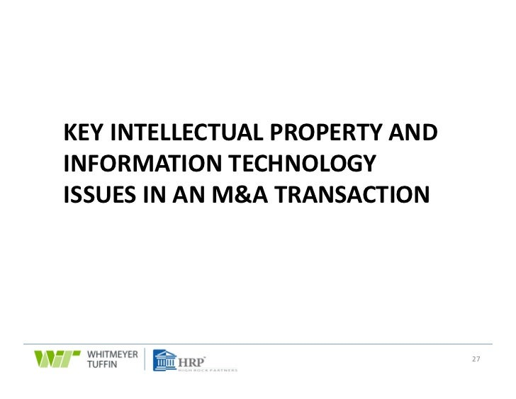 KEY INTELLECTUAL PROPERTY AND INFORMATION TECHNOLOGY ISSUES IN AN M&A TRANSACTION                                 27