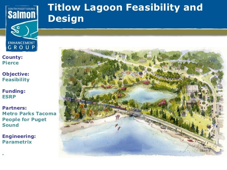 Titlow Lagoon Feasibility and  Design County: Pierce  Objective: Feasibility Funding: ESRP Partners: Metro Parks Tacoma Pe...