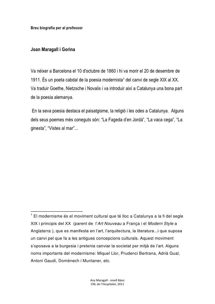 Breu biografia per al professorJoan Maragall i GorinaVa néixer a Barcelona el 10 doctubre de 1860 i hi va morir el 20 de d...