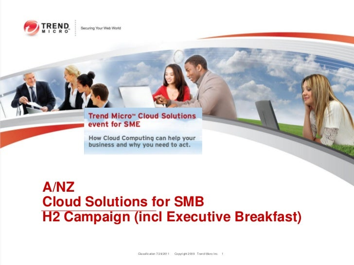A/NZCloud Solutions for SMBH2 Campaign (incl Executive Breakfast)             Classification 7/29/2011   Copyright 2009 Tr...