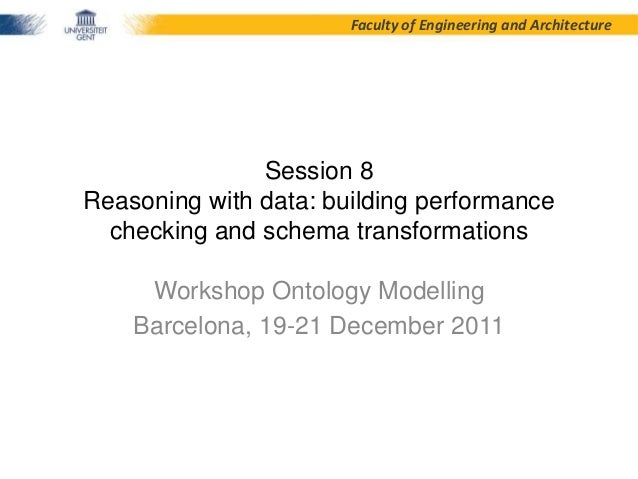 Faculty of Engineering and Architecture  Session 8 Reasoning with data: building performance checking and schema transform...