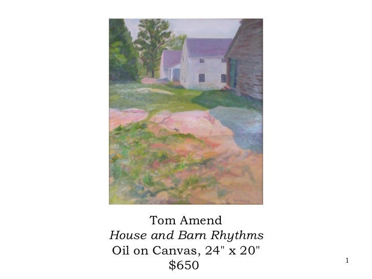 "Tom AmendHouse and Barn RhythmsOil on Canvas, 24"" x 20""                           1         $650"