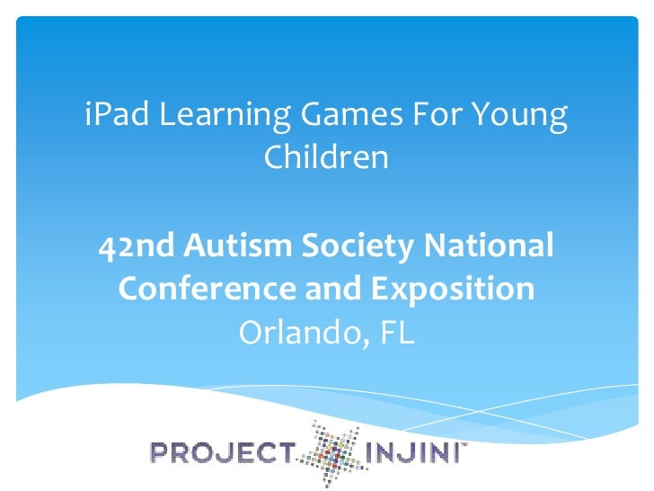 iPad Learning Games For Young            Children42nd Autism Society National Conference and Exposition        Orlando, FL