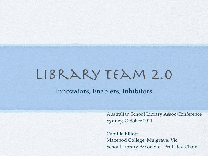 Library Team 2.0  Innovators, Enablers, Inhibitors                  Australian School Library Assoc Conference            ...