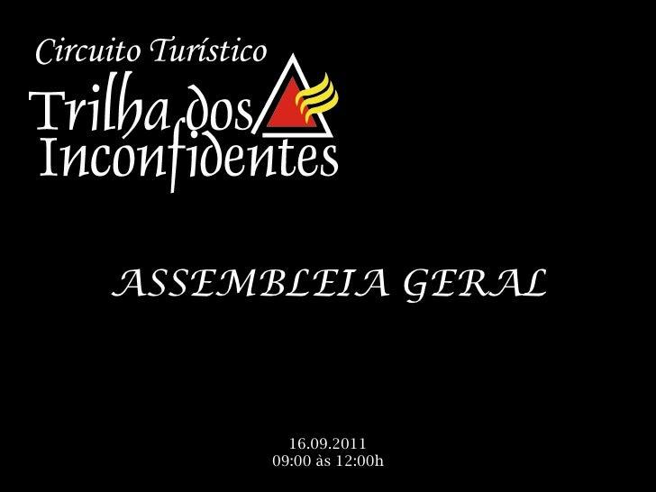 <ul><li>ASSEMBLEIA GERAL </li></ul><ul><li>16.09.2011 </li></ul><ul><li>09:00 às 12:00h </li></ul>