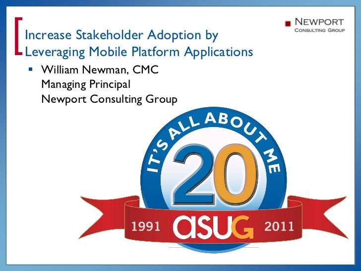 ]   Increase Stakeholder Adoption by    Leveraging Mobile Platform Applications     William Newman, CMC      Managing Pri...