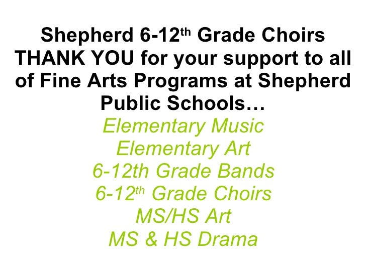 Shepherd 6-12 th  Grade Choirs THANK YOU for your support to all of Fine Arts Programs at Shepherd Public Schools… Element...