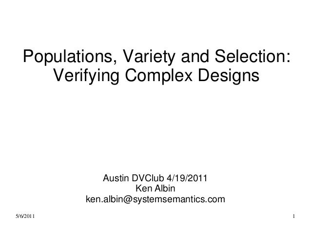 Populations, Variety and Selection:     Verifying Complex Designs               Austin DVClub 4/19/2011                   ...