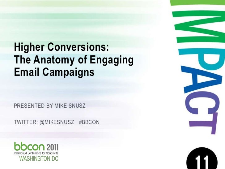 Higher Conversions: The Anatomy of Engaging Email Campaigns PRESENTED BY MIKE SNUSZ TWITTER: @MIKESNUSZ #BBCON11/17/2011  ...