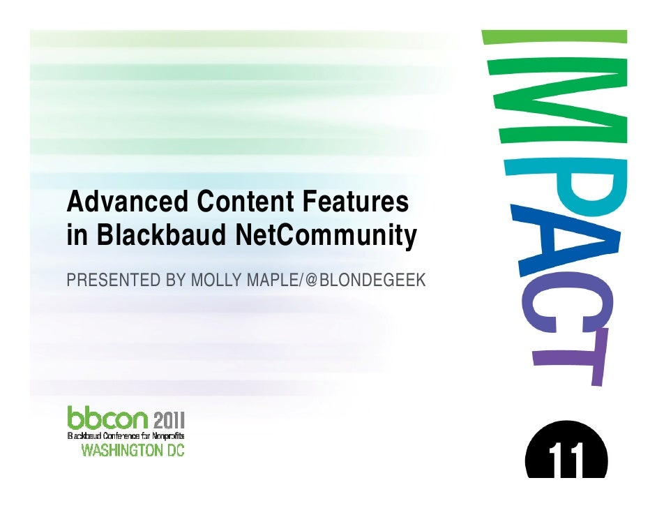Advanced Content Features in Blackbaud NetCommunity PRESENTED BY MOLLY MAPLE/@BLONDEGEEK10/03/2011   Molly Maple | @blonde...