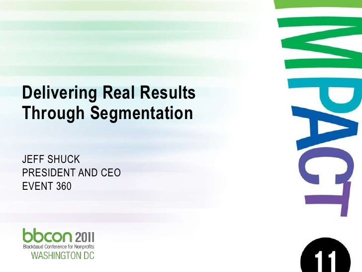 Delivering Real Results Through Segmentation<br />Jeff shuckpresident AND CEOevent 360<br />