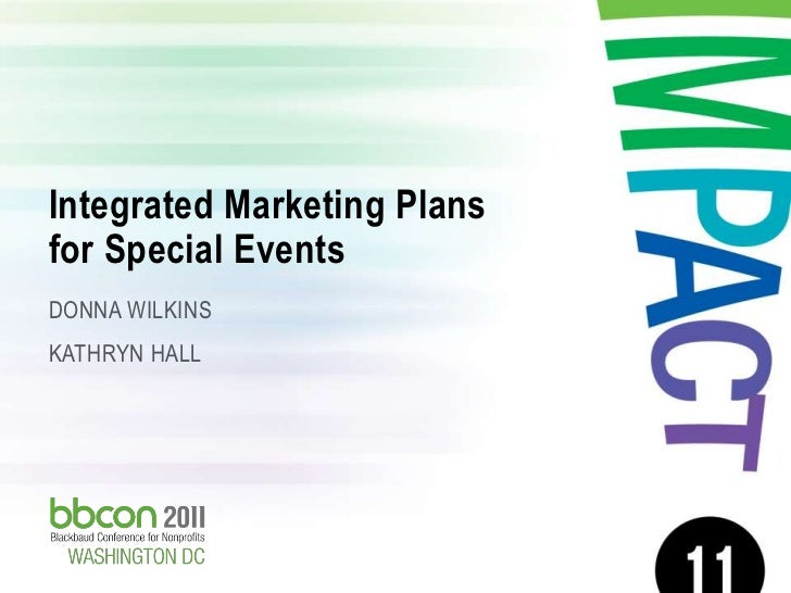 Integrated Marketing Plans for Special Events DONNA WILKINS KATHRYN HALL2/27/2012   Integrated Marketing Plans for Special...