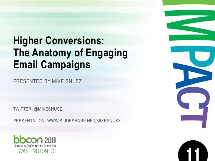 Higher Conversions:       The Anatomy of Engaging       Email Campaigns       PRESENTED BY MIKE SNUSZ       TWITTER: @MIKE...
