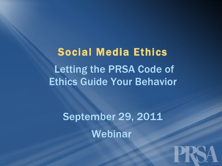 Social Media Ethics Letting the PRSA Code of Ethics Guide Your Behavior September 29, 2011 Webinar