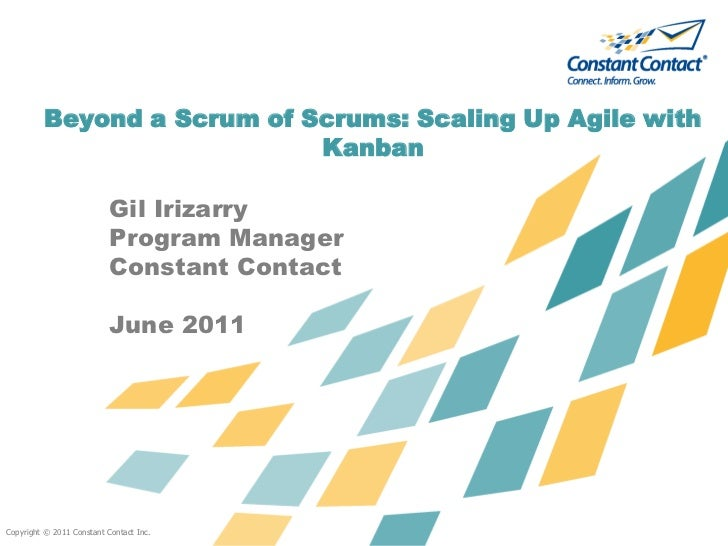 Copyright © 2011 Constant Contact Inc.<br />Beyond a Scrum of Scrums: Scaling Up Agile with Kanban<br />Gil Irizarry<br />...