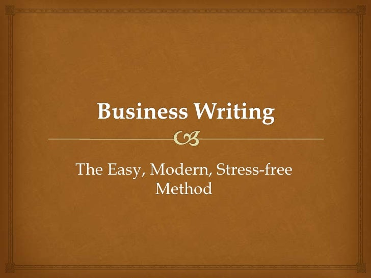 Business Writing <br />The Easy, Modern, Stress-free Method<br />