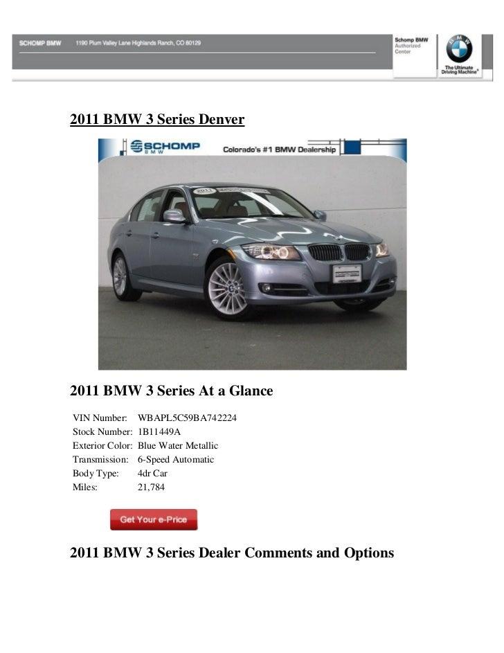 2011 BMW 3 Series Denver2011 BMW 3 Series At a GlanceVIN Number:       WBAPL5C59BA742224Stock Number:     1B11449AExterior...