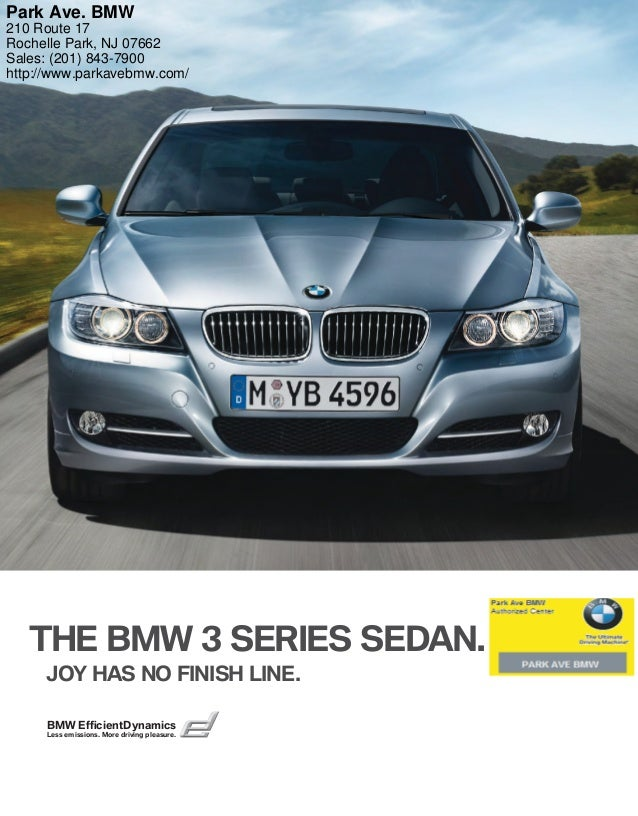 THE BMW  SERIES SEDAN. JOY HAS NO FINISH LINE. BMW EfficientDynamics Less emissions. More driving pleasure. Park Ave. BMW ...