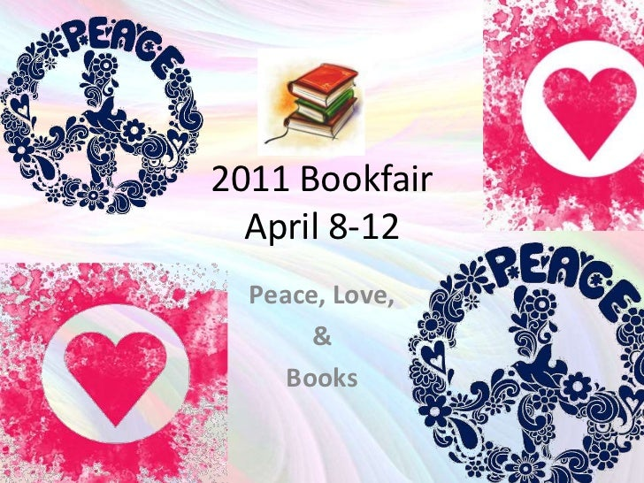 2011 BookfairApril 8-12<br />Peace, Love, <br />&<br />Books<br />