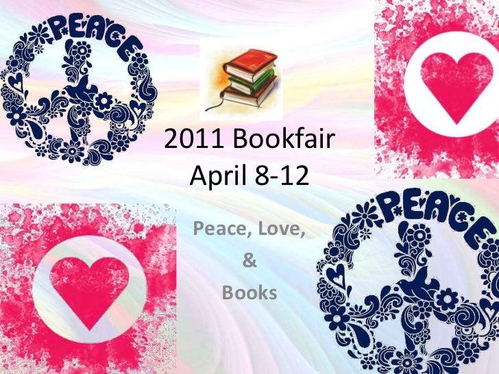 2011 BookfairApril 8-12<br />Peace, Love, <br />&<br />Books<br />