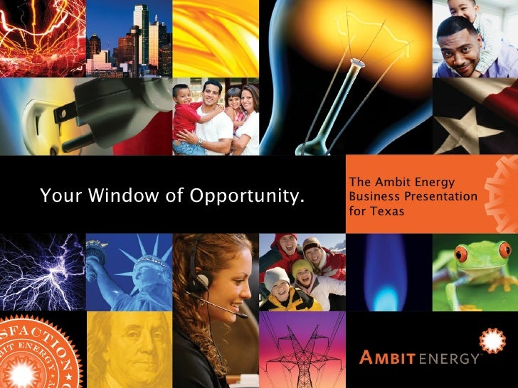 Ambit Energy Business Presentation for Texas Your Window of Opportunity Your Window of Opportunity. The Ambit Energy Busin...