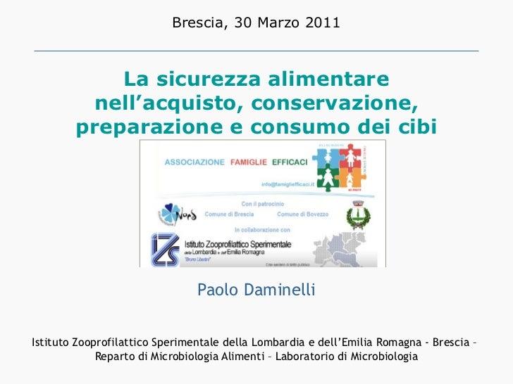 La sicurezza alimentare nell'acquisto, conservazione, preparazione e consumo dei cibi Paolo Daminelli Istituto Zooprofilat...