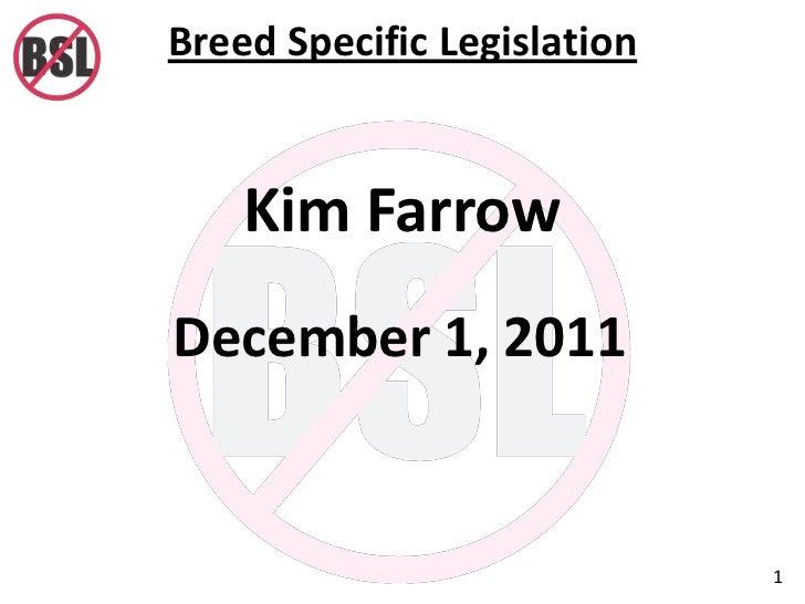 Breed Specific Legislation    Kim FarrowDecember 1, 2011                             1