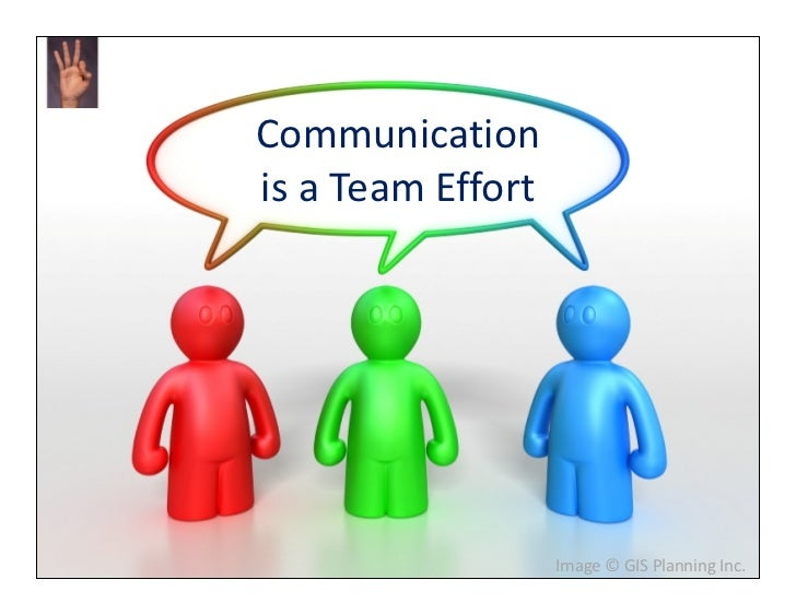 Communicationis a Team Effort                   Image © GIS Planning Inc.