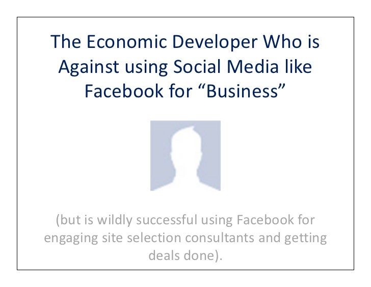 """The Economic Developer Who is  Against using Social Media like     Facebook for """"Business""""  (but is wildly successful usin..."""