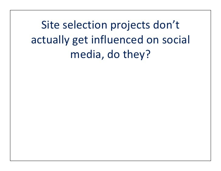 Site selection projects don'tactually get influenced on social        media, do they?