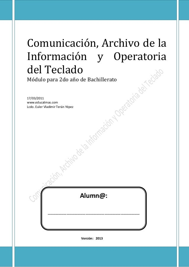 Comunicación, Archivo de laInformación y Operatoriadel TecladoMódulo para 2do año de Bachillerato17/03/2011www.educatmas.c...