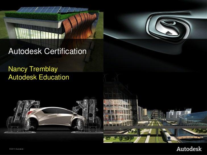 Autodesk Certification<br />Nancy Tremblay<br />Autodesk Education <br />
