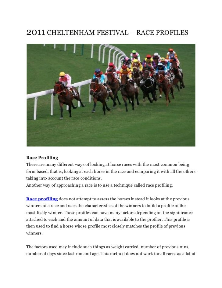 2011 CHELTENHAM FESTIVAL – RACE PROFILESRace ProfilingThere are many different ways of looking at horse races with the mos...