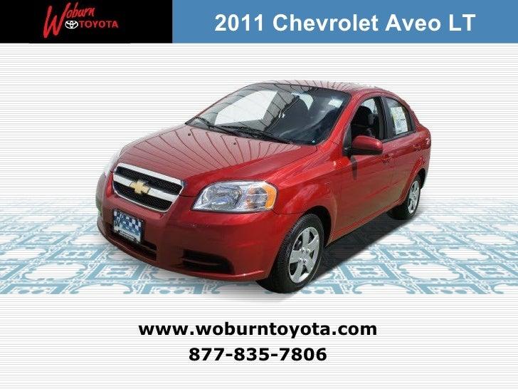 2011 Chevrolet Aveo LTwww.woburntoyota.com   877-835-7806