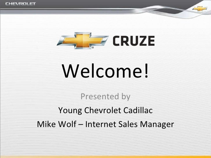 Welcome! Presented by Young Chevrolet Cadillac Mike Wolf – Internet Sales Manager