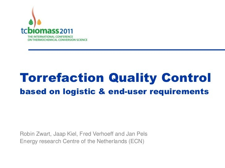 Torrefaction Quality Controlbased on logistic & end-user requirementsRobin Zwart, Jaap Kiel, Fred Verhoeff and Jan PelsEne...