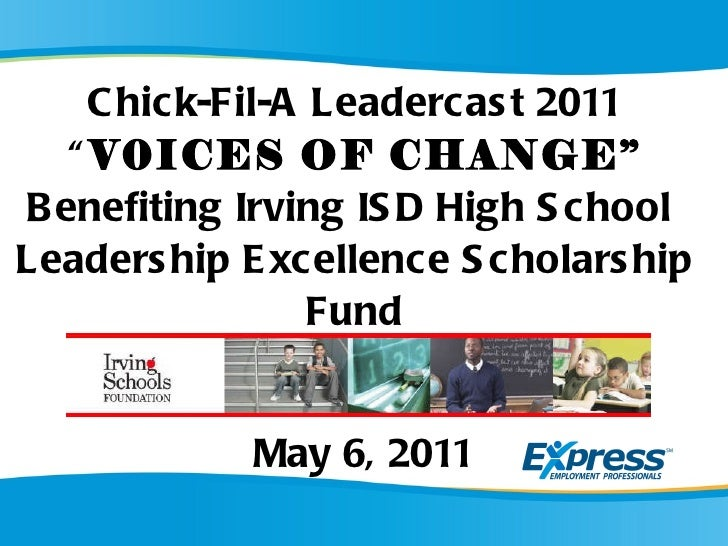 "Chick-Fil-A Leadercast 2011 "" V0ICES OF CHANGE"" Benefiting Irving ISD High School  Leadership Excellence Scholarship Fund ..."