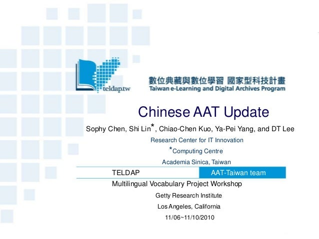 Chinese AAT UpdateSophy Chen, Shi Lin*, Chiao-Chen Kuo, Ya-Pei Yang, and DT Lee                  Research Center for IT In...