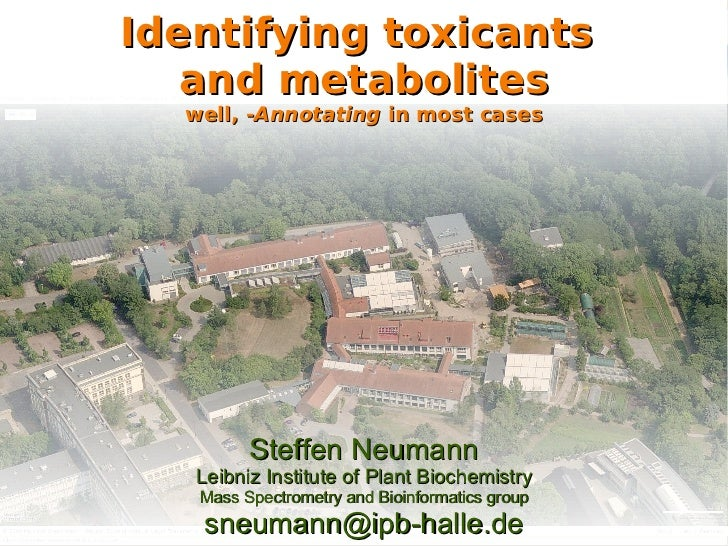 Identifying toxicants  and metabolites well, - Annotating  in most cases Steffen Neumann Leibniz Institute of Plant Bioche...