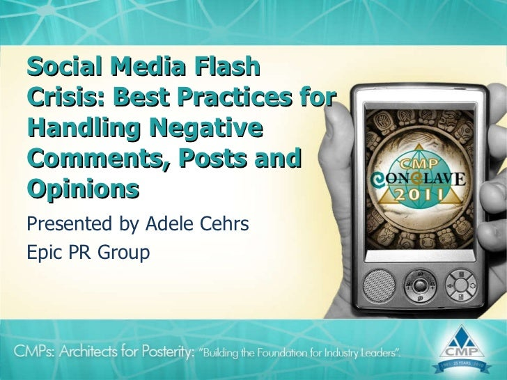 Social Media Flash Crisis: Best Practices for Handling Negative Comments, Posts and Opinions  Presented by Adele Cehrs Epi...