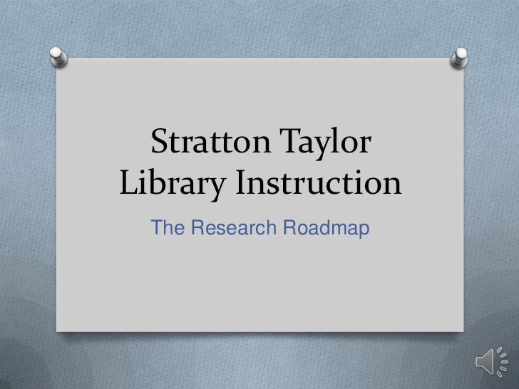 Stratton Taylor Library Instruction<br />The Research Roadmap<br />