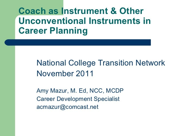 Coach as Instrument & Other Unconventional Instruments in Career Planning <ul><li>National College Transition Network </li...