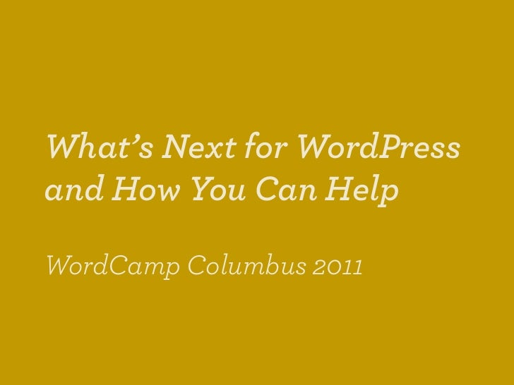What's Next for WordPressand How You Can HelpWordCamp Columbus 2011