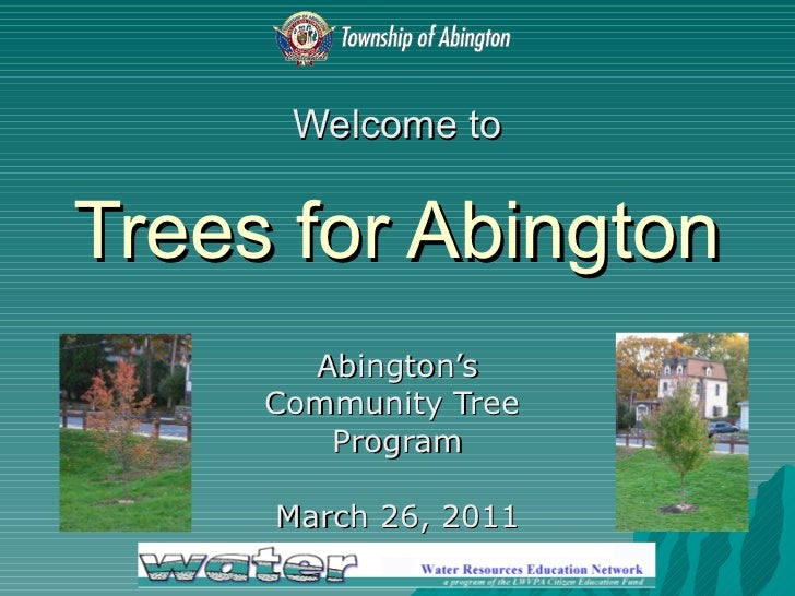 Welcome to   Trees for Abington Abington's Community Tree  Program March 26, 2011