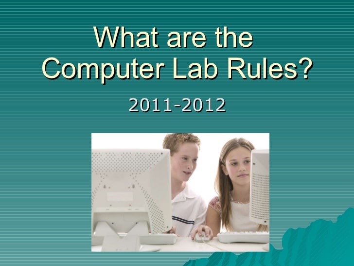 What are the  Computer Lab Rules? 2011-2012