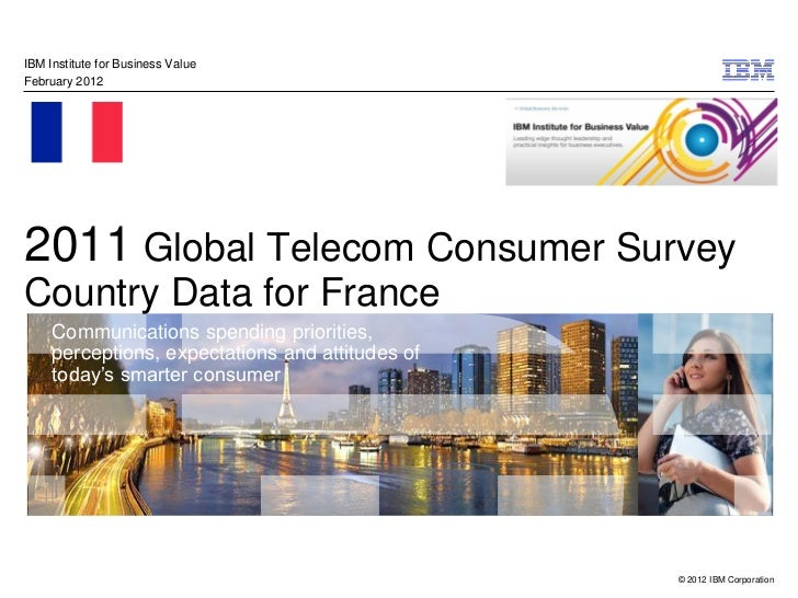 IBM Institute for Business ValueFebruary 20122011 Global Telecom Consumer SurveyCountry Data for France     Communications...